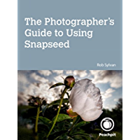 The Photographer's Guide to Using Snapseed (English Edition)
