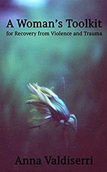A Woman's Toolkit for Recovery from Violence and Trauma by [Valdiserri, Anna]