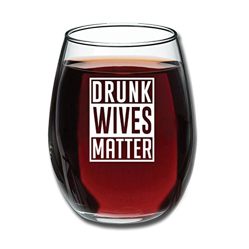 Drunk Wives Matter - Funny Wine Glass 15oz - Gift for Mom, Gift Idea for Her, Birthday Gift for Wife (Best Gift Ideas For Her Birthday)