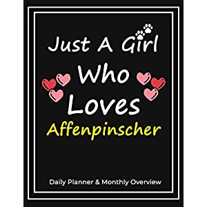 Just A Girl Who Loves Affenpinscher: Daily Planner & Monthly Overview Solution For Every Dog Lover | Premium 120 Blank Pages (8.5''x11'') | Gift For Affenpinscher Lovers 48