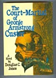 The Court-Martial of George Armstrong Custer, Jones, Douglas C., 0684147386