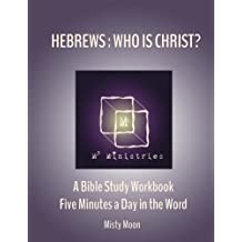 Hebrews: Who is Christ?: A Bible Study Workbook - Five minutes a Day in the Word