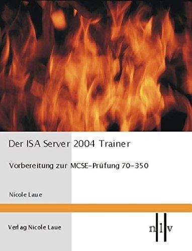 Der ISA Server 2004 Trainer - Vorbereitung zur MCSE-Prüfung 70-350