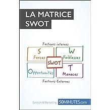 La Matrice SWOT (Gestion & Marketing ( nouvelle édition ) t. 21) (French Edition)