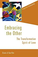 Embracing the Other: The Transformative Spirit of Love (Prophetic Christianity Series (PC))