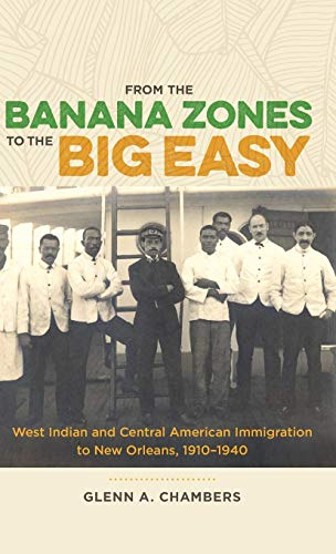From the Banana Zones to the Big Easy: West Indian and Central American Immigration to New Orleans, 1910-1940