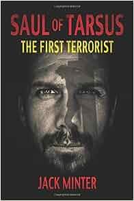 Saul Of Tarsus The First Terrorist Jack Minter 9781612548555 Amazon Books