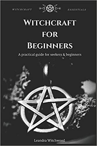 Witchcraft for Beginners: A practical guide for seekers