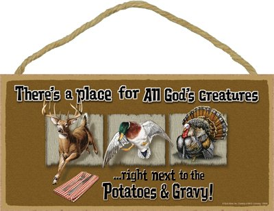 SJT ENTERPRISES, INC. There's a Place for All God's Creatures …Right Next to The Potatoes & Gravy (Deer, Duck, Turkey) 5