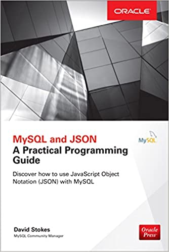MySQL and JSON A Practical Programming Guide -- David Stokes