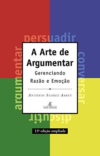 A Arte de Argumentar. Gerenciando Razão e Emoção