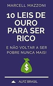 10 Leis De Ouro Para Ser Rico: E Não Voltar A Ser Pobre Nunca Mais!