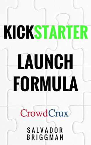 Kickstarter Launch Formula: The Crowdfunding Handbook for Startups, Filmmakers, and Independent Creators