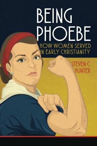 Being Phoebe: How Women Served in Early Christianity (Start2Finish Bible Studies)