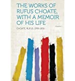 img - for The Works of Rufus Choate, with a Memoir of His Life Volume 1(Paperback) - 2013 Edition book / textbook / text book
