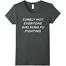 Surely Not Everyone Was Kung Fu Fighting T Shirt