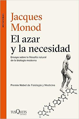 El azar y la necesidad: Ensayo sobre la filosofía natural de ...