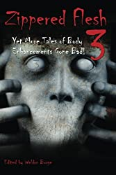Zippered Flesh 3: Yet More Tales of Body Enhancements Gone Bad!