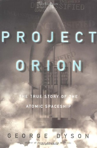 Project Orion: The True Story of the Atomic Spaceship, George Dyson