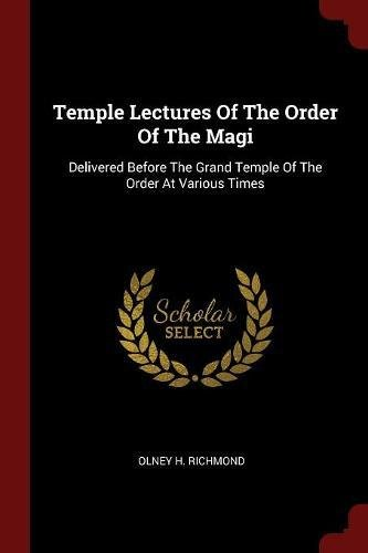 Download Temple Lectures Of The Order Of The Magi: Delivered Before The Grand Temple Of The Order At Various Times PDF