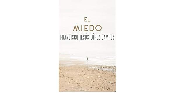Amazon.com: El miedo (Spanish Edition) eBook: Francisco Jesús López Campos: Kindle Store