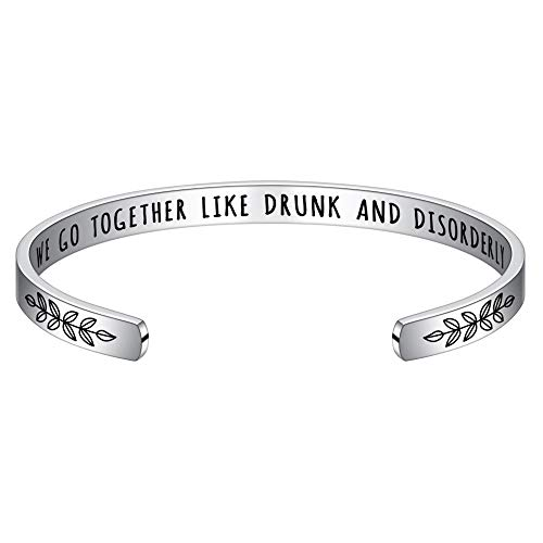 Gifts for Friend Jewelry Bracelet - Engraved Quote Stainless Steel Cuff Bangle Bracelet Birthday Jewelry Friendship Gift Bracelet for Best Friend Women Men, We Go Together Like Drunk And Disorderly (Best Friend Engraved Bracelets)