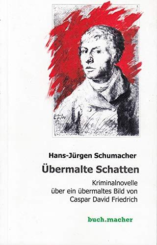 Übermalte Schatten: Kriminalnovelle über ein übermaltes Bild von Caspar David Friedrich (buch.macher vor.ort)