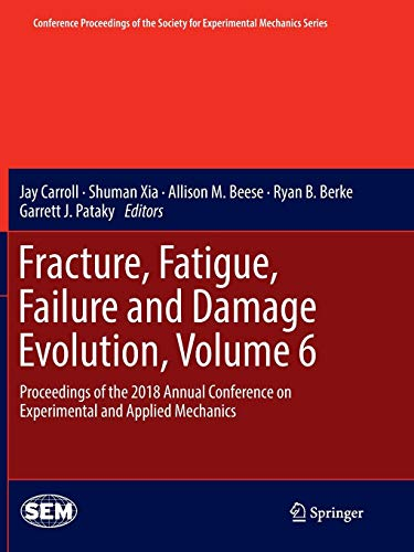 Fracture, Fatigue, Failure and Damage Evolution, Volume 6: Proceedings of  the 2018 Annual Conference on Experimental and Applied Mechanics