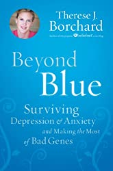 Beyond Blue: Surviving  Depression & Anxiety and Making the Most of Bad Genes