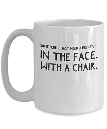 Some People Just Need a High-Five in the Face With a Chair Coffee Mug