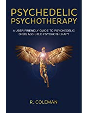 Psychedelic Psychotherapy: A User Friendly Guide to Psychedelic Drug-Assisted Psychotherapy