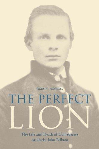 the-perfect-lion-the-life-and-death-of-confederate-artillerist-john-pelham