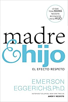 Madre e hijo: El efecto respeto (Spanish Edition) by [Eggerichs, Dr. Emerson]