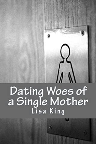 Dating Woes of a Single Mother (Lisa King)