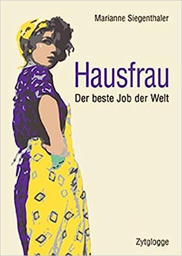 Hausfrau Der Beste Job Der Welt Marianne Siegenthaler Amazonde