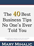 The 40 Best Business Tips No One's Ever Told You