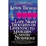 Late Night Thoughts on Listening to Mahler's Ninth Symphony, Lewis Thomas, 0553345338