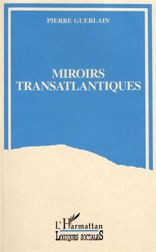 Miroirs transatlantiques: La France et les Etats-Unis entre passions et indifférences (Collection Logiques sociales) (French Edition)