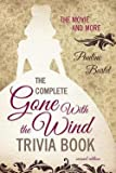 img - for Pauline Bartel: The Complete Gone with the Wind Trivia Book : The Movie and More (Paperback); 2014 Edition book / textbook / text book
