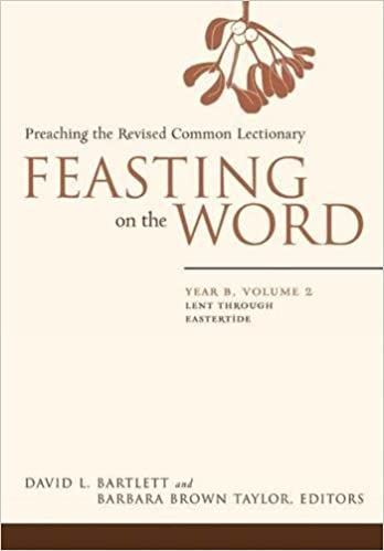 Feasting On The Word Preaching Revised Common Lectionary Year B Vol 2 David L Bartlett Barbara Brown Taylor 9780664230975 Amazon Books