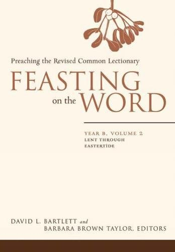 Feasting on the Word: Preaching the Revised Common Lectionary, Year B, Vol. 2