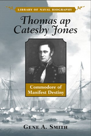 Download Thomas AP Catesby Jones: Commodore of Manifest Destiny (Library of Naval Biography) PDF