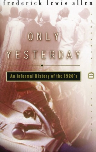 Only Yesterday: An Informal History of the 1920`s