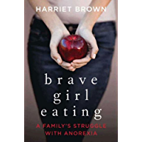 Brave Girl Eating: A Family's Struggle with Anorexia (English Edition)
