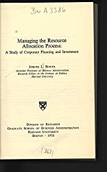 Managing the Resource Allocation Process: A Study of Corporate Planning and Investment