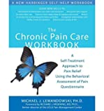 img - for By Michael J. Lewandowski The Chronic Pain Care Workbook: A Self-Treatment Approach to Pain Relief Using the Behavioral Assess (1st Edition) book / textbook / text book