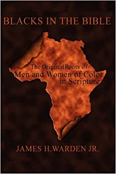Book BLACKS IN THE BIBLE: The Original Roots of Men and Women of Color in Scripture