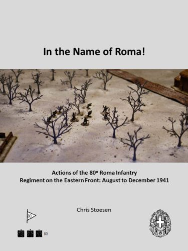 In the Name of Roma: Actions of the 80o Roma Infantry Regiment on the Eastern Front: August to December 1941