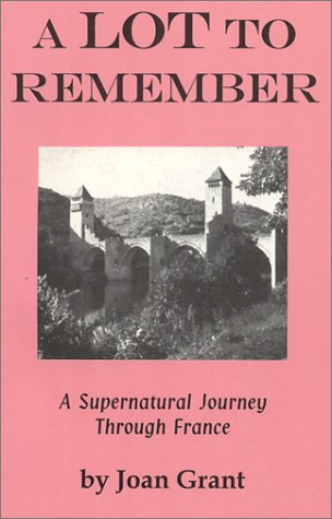 A Lot to Remember: A Supernatural Journey Through Thr French Province of Lot: A Supernatural Journey Through France (Joan Grant Autobiography)