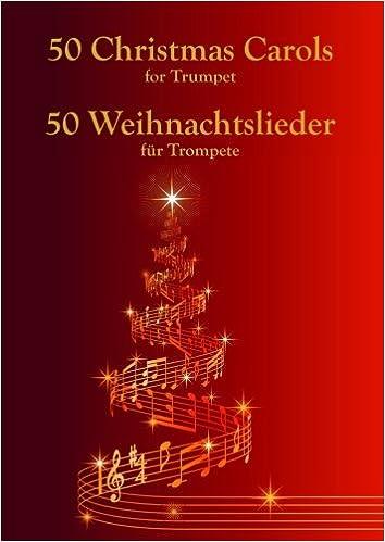 Weihnachtslieder International.Amazon Com 50 Christmas Carols For Trumpet 50 Weihnachtslieder Für
